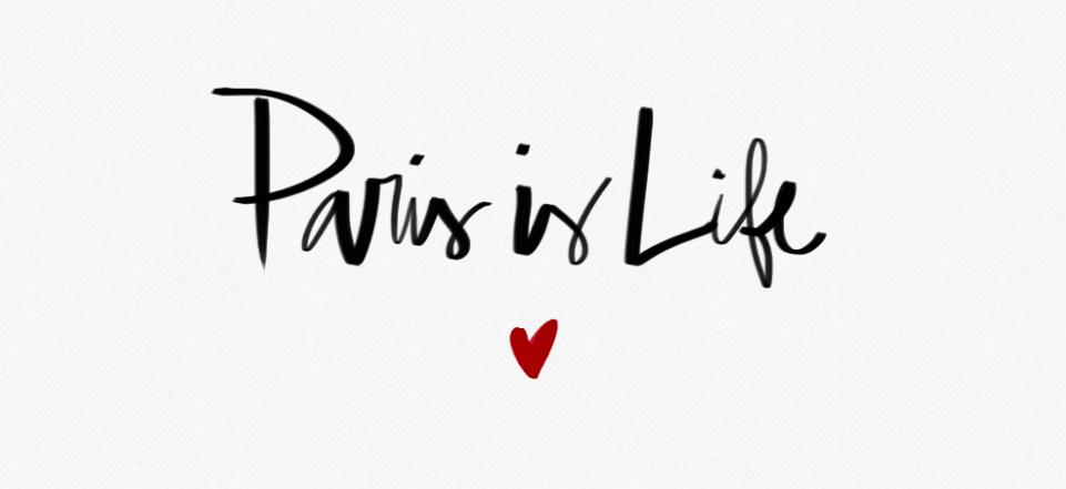 Paris is life
